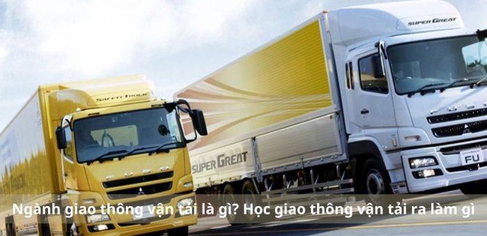 Ngành giao thông vận tải là gì? Học giao thông vận tải ra làm gì