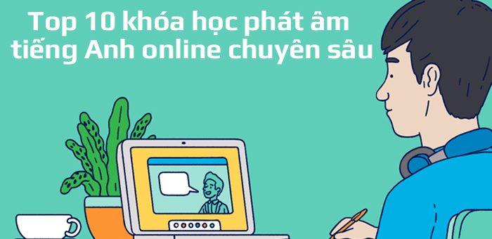 Top 10 khóa học phát âm tiếng Anh online chuyên sâu